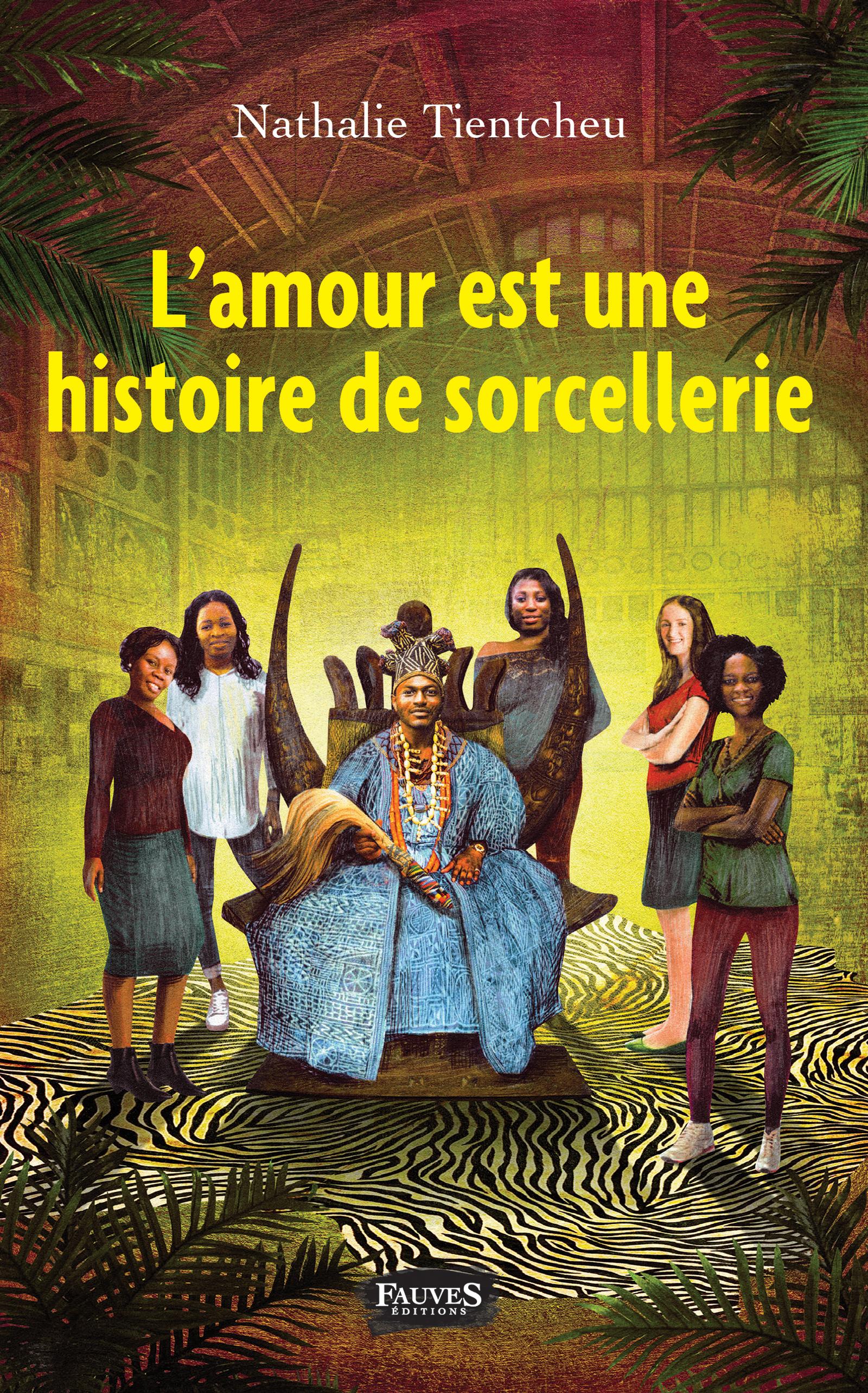 L Amour Est Une Histoire De Sorcellerie Nathalie Tientcheu Polygamie Cameroun Magie Noire Marabout Livre Ebook Epub