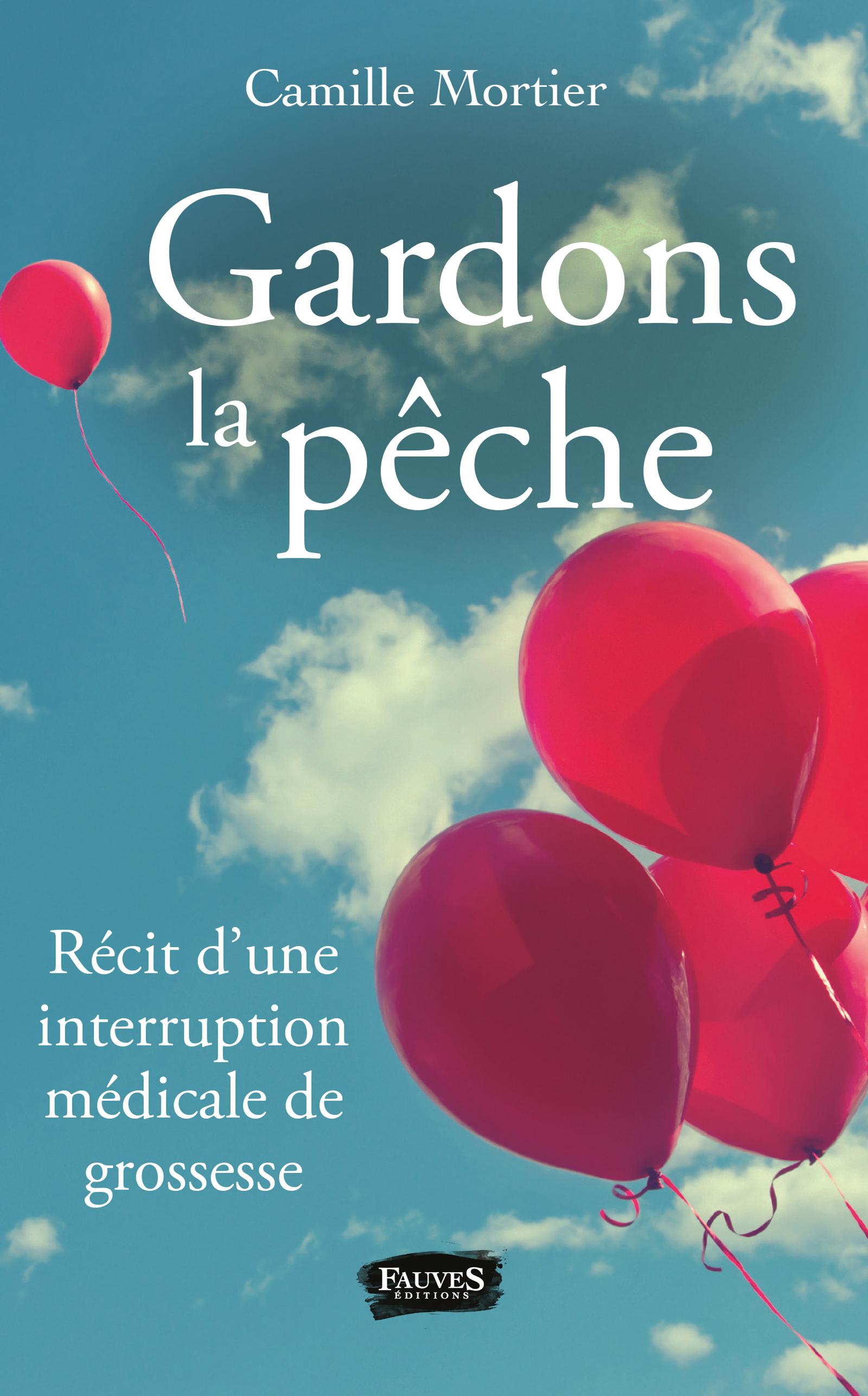 Gardons La Peche Recit D Une Interruption Medicale De Grossesse Camille Mortier Livre Ebook Epub